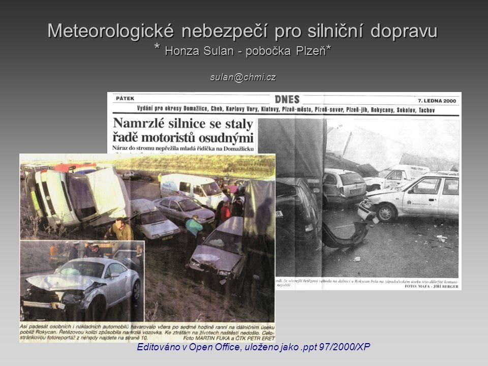 Meteorologické nebezpečí pro silniční dopravu * Honza Sulan - pobočka Plzeň * sulan@chmi.cz Editováno v Open Office, uloženo jako.ppt 97/2000/XP