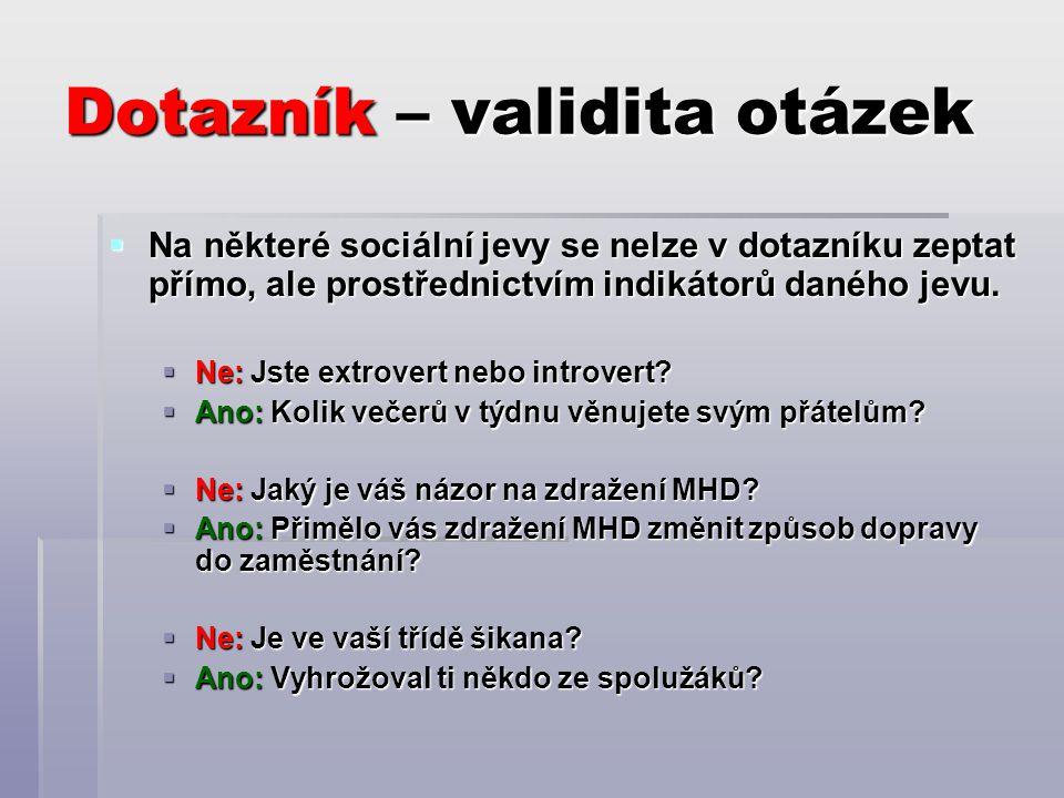 Dotazník – validita otázek  Na některé sociální jevy se nelze v dotazníku zeptat přímo, ale prostřednictvím indikátorů daného jevu.  Ne: Jste extrov