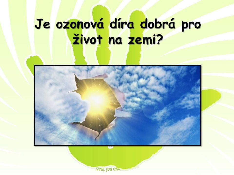Je ozonová díra dobrá pro život na zemi?