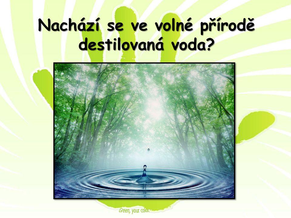Nachází se ve volné přírodě destilovaná voda?