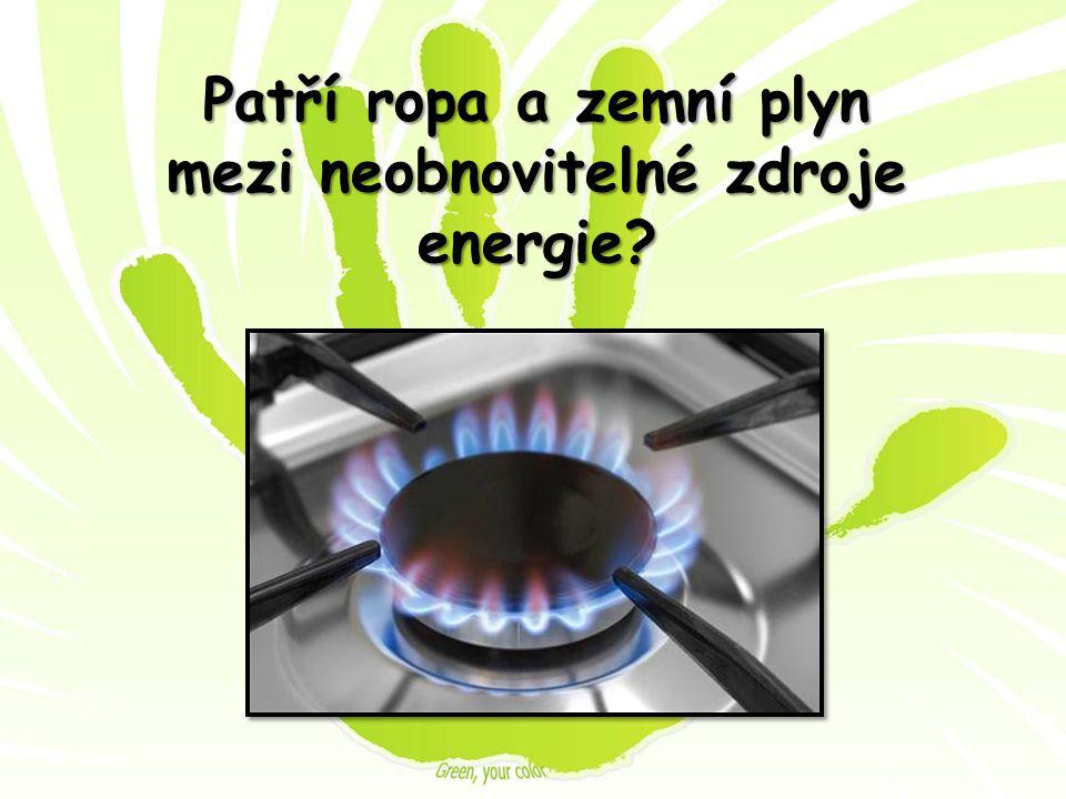 Patří ropa a zemní plyn mezi neobnovitelné zdroje energie?