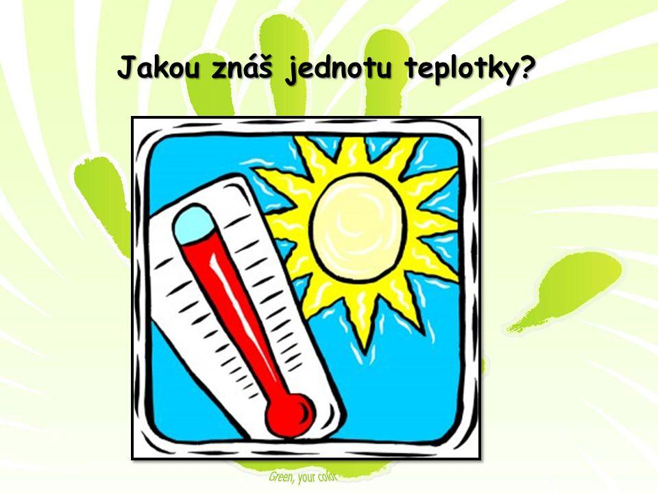 Jakou znáš jednotu teplotky?