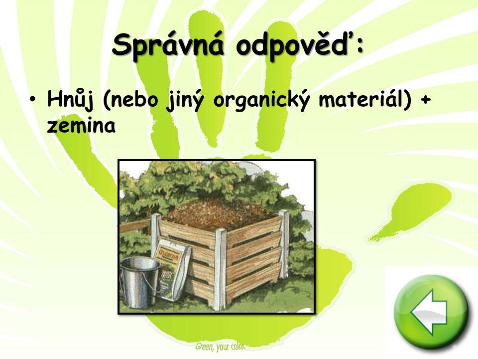 Správná odpověď: Hnůj (nebo jiný organický materiál) + zemina