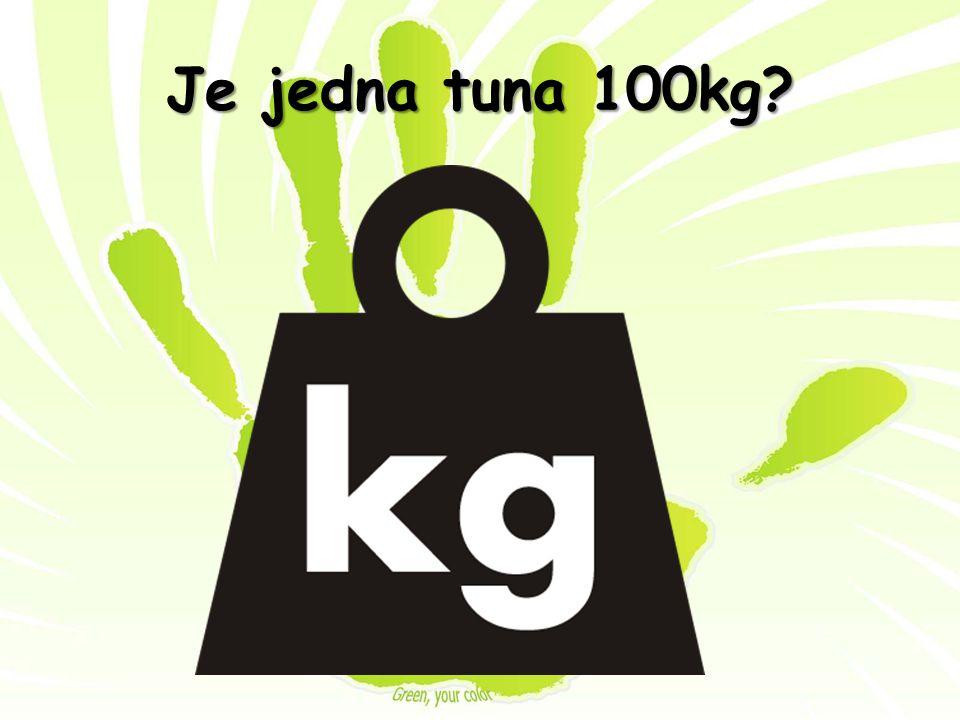 Je jedna tuna 100kg?