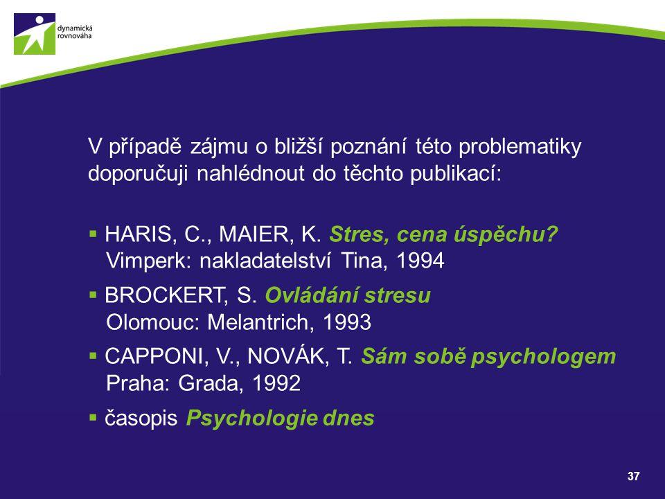 37 V případě zájmu o bližší poznání této problematiky doporučuji nahlédnout do těchto publikací:  HARIS, C., MAIER, K.