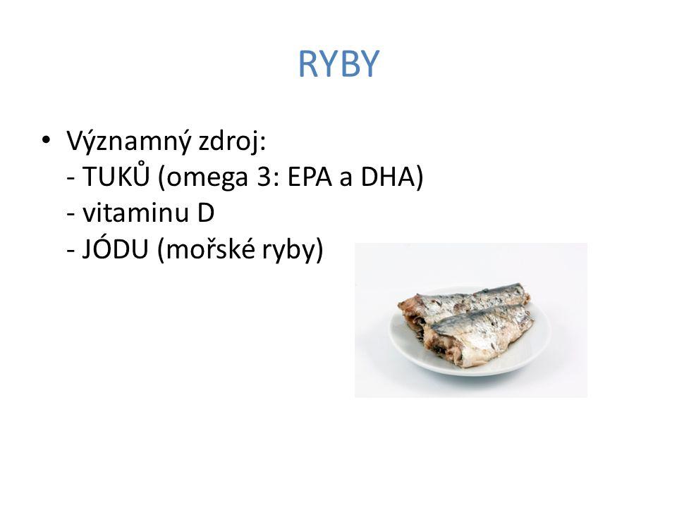 RYBY Významný zdroj: - TUKŮ (omega 3: EPA a DHA) - vitaminu D - JÓDU (mořské ryby)