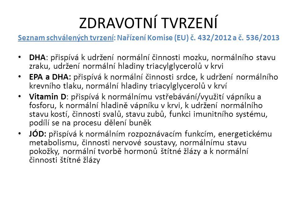 ZDRAVOTNÍ TVRZENÍ Seznam schválených tvrzení: Nařízení Komise (EU) č. 432/2012 a č. 536/2013 DHA: přispívá k udržení normální činnosti mozku, normální