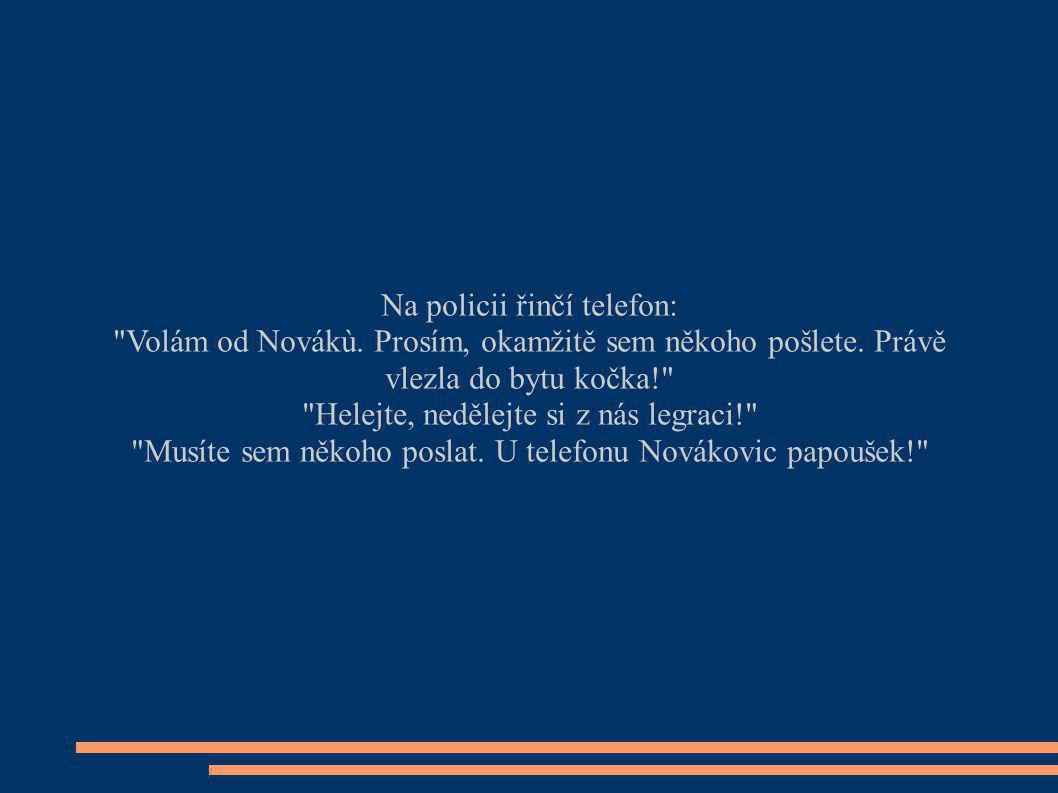 Na policii řinčí telefon: Volám od Novákù.Prosím, okamžitě sem někoho pošlete.