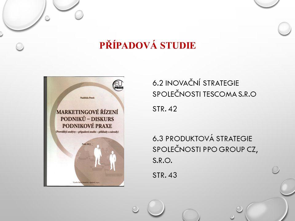 PŘÍPADOVÁ STUDIE 6.2 INOVAČNÍ STRATEGIE SPOLEČNOSTI TESCOMA S.R.O STR. 42 6.3 PRODUKTOVÁ STRATEGIE SPOLEČNOSTI PPO GROUP CZ, S.R.O. STR. 43