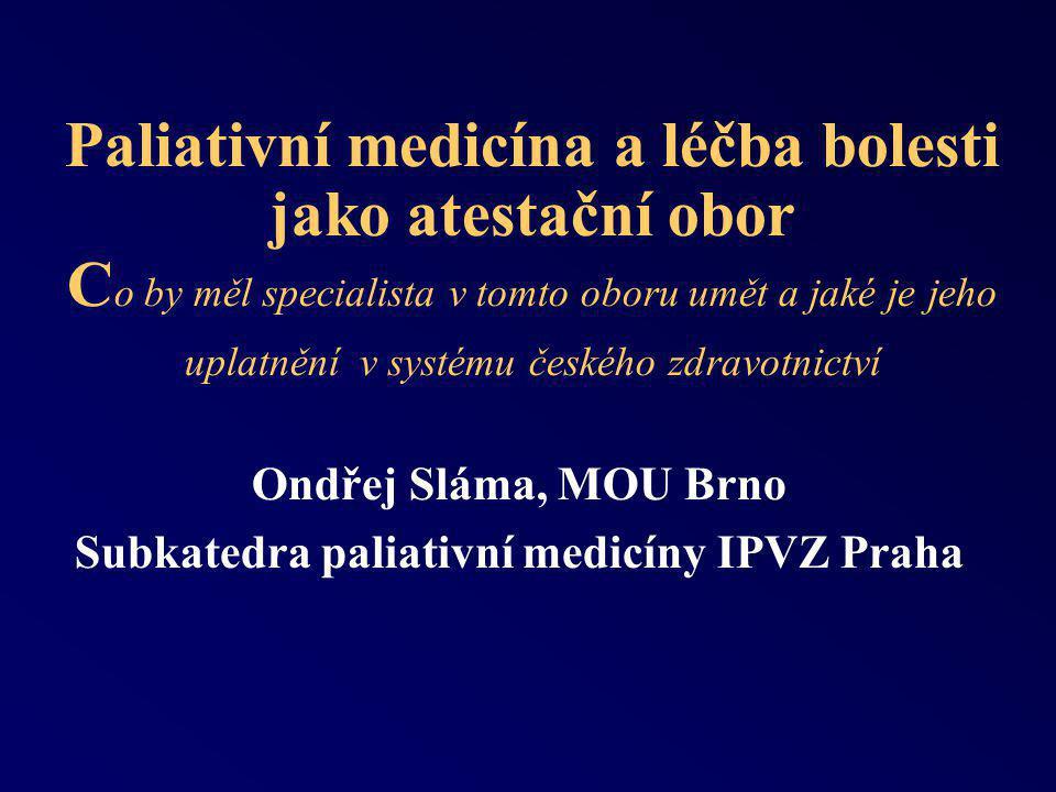 Paliativní medicína a léčba bolesti (PMLB) Od r.2004 samostatný specializační obor již 3 termíny atestací, asi 25 atestantů Většinou lékaři ARO, zcela ojediněle interna, geriatrie, neurologie, RHB