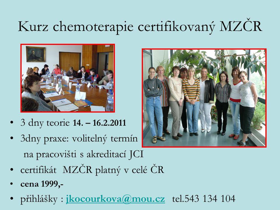 Kurz chemoterapie certifikovaný MZČR 3 dny teorie 14. – 16.2.2011 3dny praxe: volitelný termín na pracovišti s akreditací JCI certifikát MZČR platný v