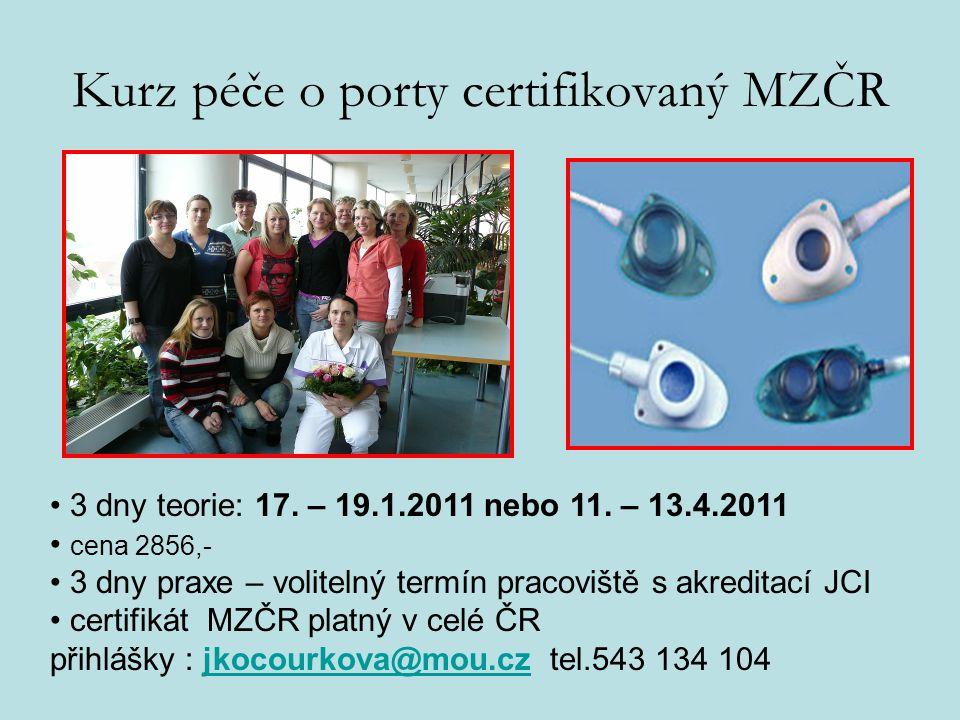 Kurz péče o porty certifikovaný MZČR 3 dny teorie: 17. – 19.1.2011 nebo 11. – 13.4.2011 cena 2856,- 3 dny praxe – volitelný termín pracoviště s akredi
