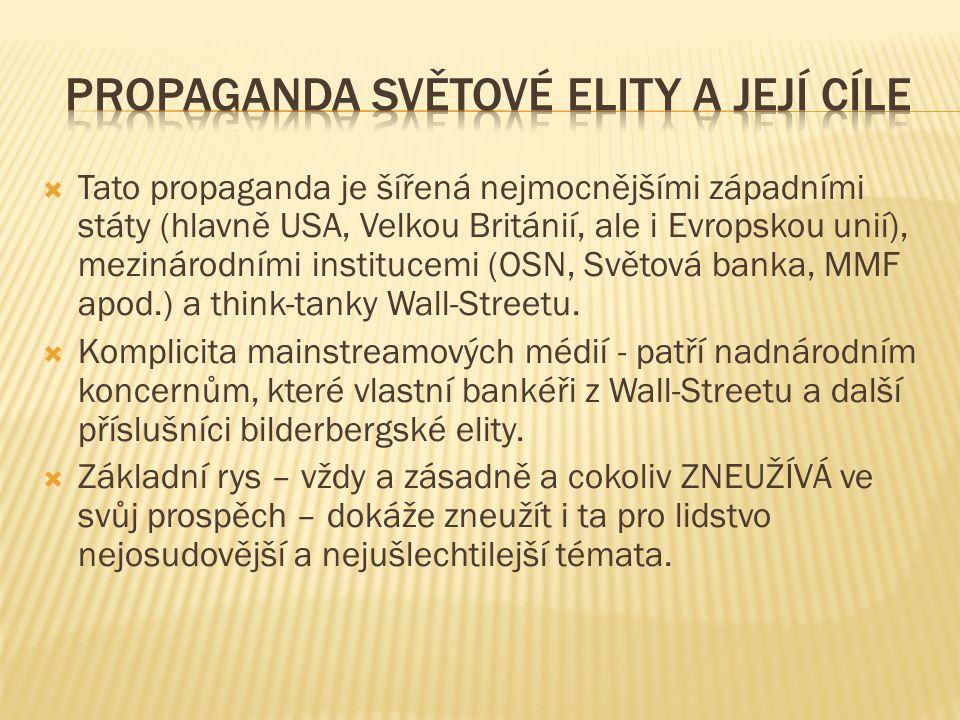  Tato propaganda je šířená nejmocnějšími západními státy (hlavně USA, Velkou Británií, ale i Evropskou unií), mezinárodními institucemi (OSN, Světová banka, MMF apod.) a think-tanky Wall-Streetu.