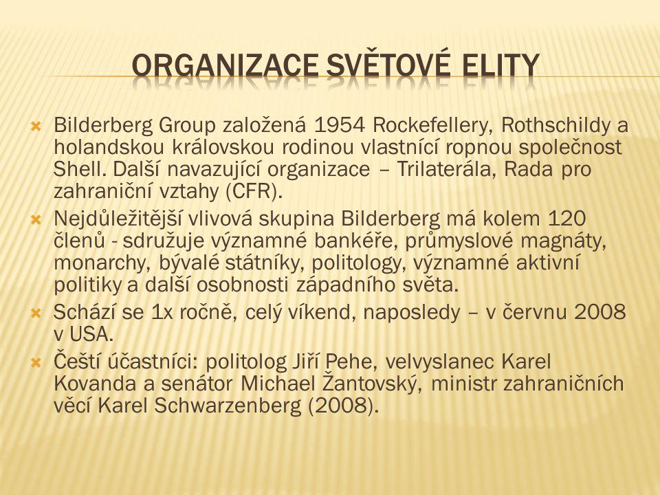  Bilderberg Group založená 1954 Rockefellery, Rothschildy a holandskou královskou rodinou vlastnící ropnou společnost Shell.