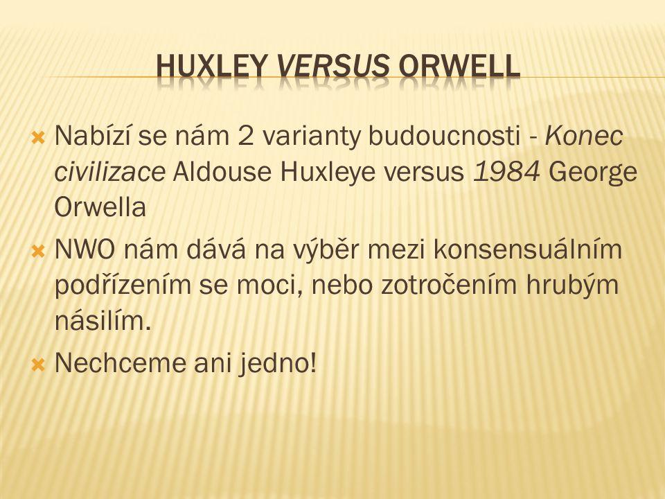  Nabízí se nám 2 varianty budoucnosti - Konec civilizace Aldouse Huxleye versus 1984 George Orwella  NWO nám dává na výběr mezi konsensuálním podřízením se moci, nebo zotročením hrubým násilím.