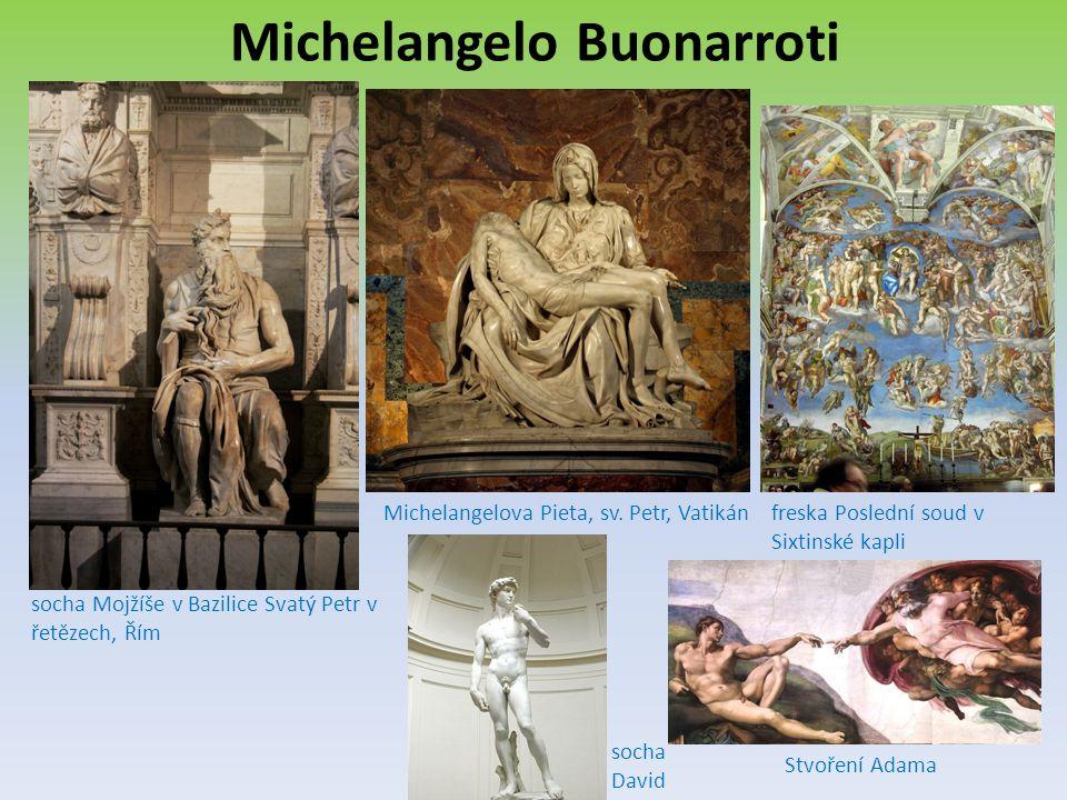 Michelangelo Buonarroti socha Mojžíše v Bazilice Svatý Petr v řetězech, Řím Michelangelova Pieta, sv. Petr, Vatikánfreska Poslední soud v Sixtinské ka