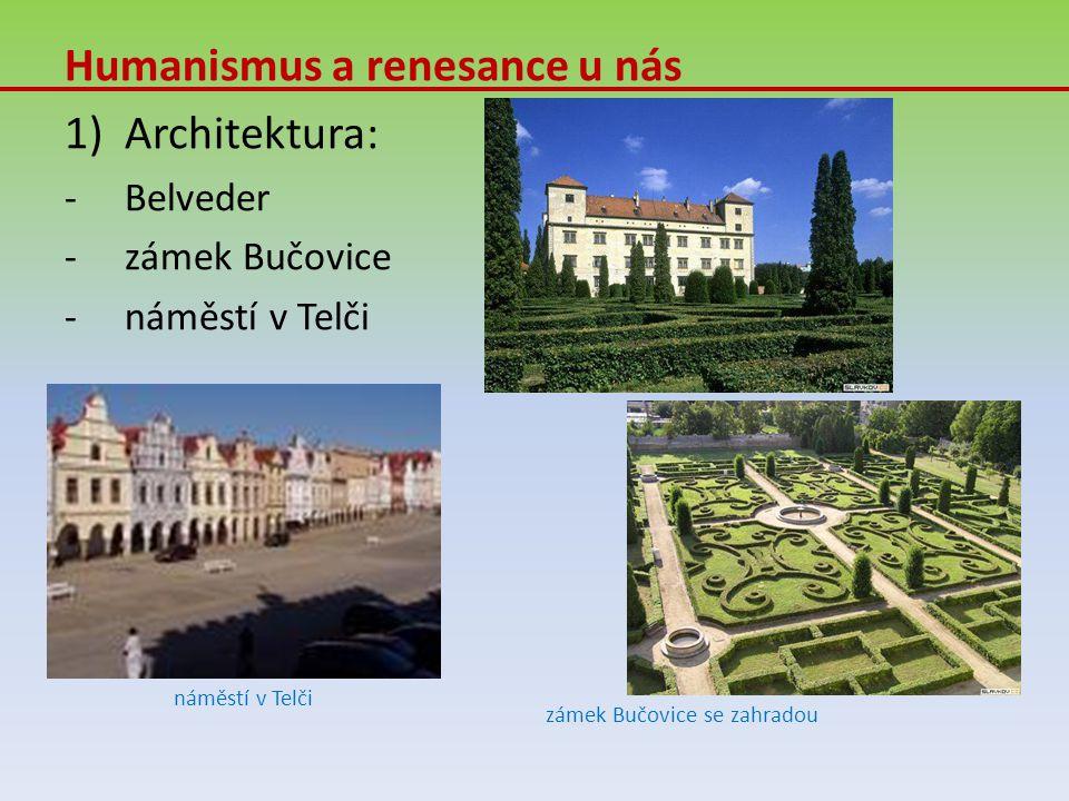 Humanismus a renesance u nás 1)Architektura: -Belveder -zámek Bučovice -náměstí v Telči zámek Bučovice se zahradou náměstí v Telči