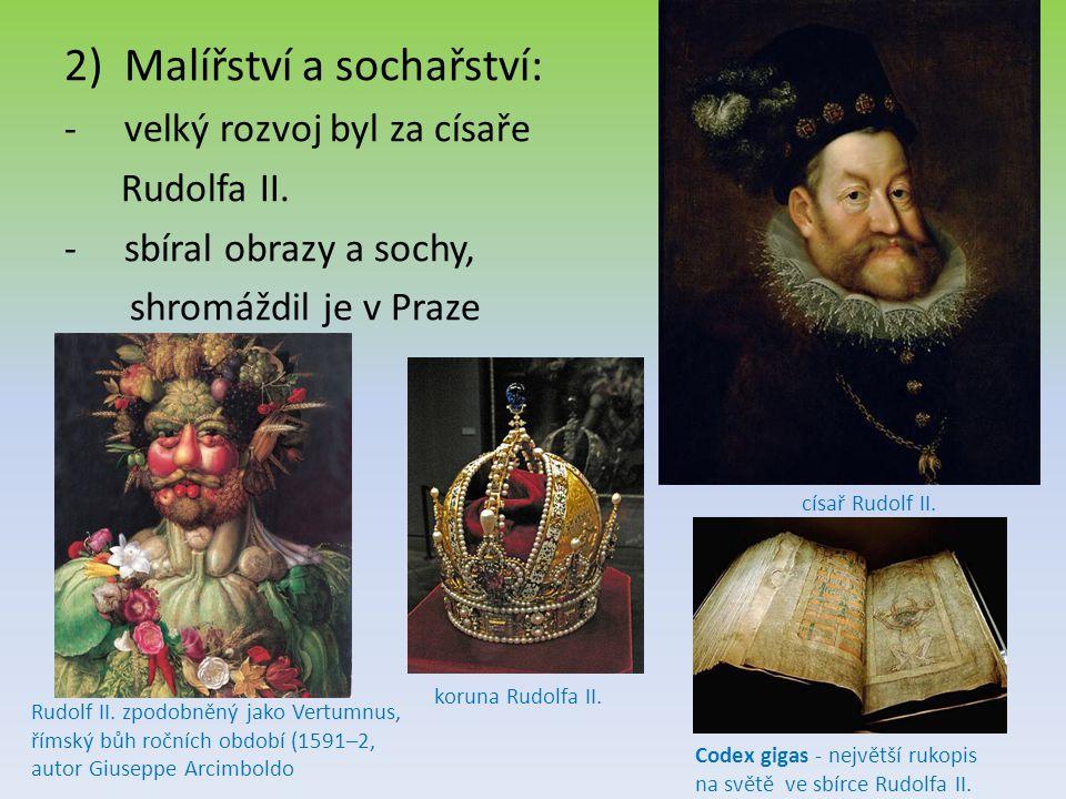 2)Malířství a sochařství: -velký rozvoj byl za císaře Rudolfa II. -sbíral obrazy a sochy, shromáždil je v Praze císař Rudolf II. Rudolf II. zpodobněný