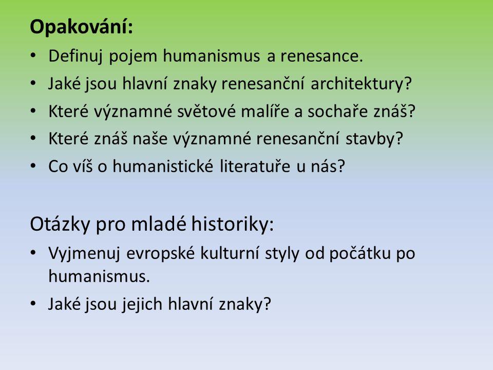 Opakování: Definuj pojem humanismus a renesance. Jaké jsou hlavní znaky renesanční architektury? Které významné světové malíře a sochaře znáš? Které z