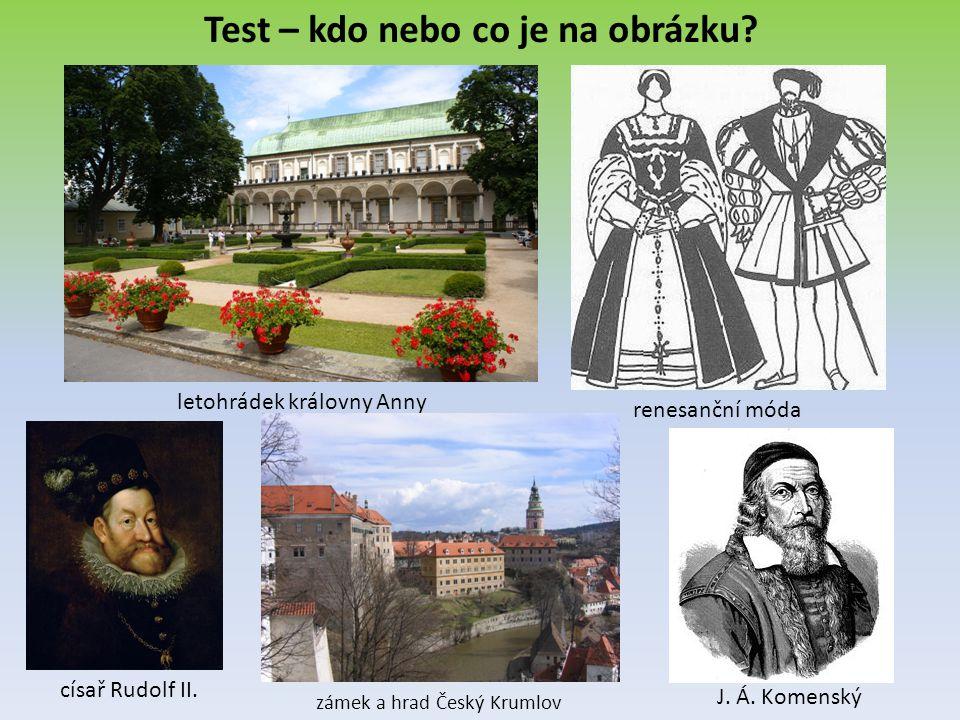 Test – kdo nebo co je na obrázku.letohrádek královny Anny renesanční móda císař Rudolf II.