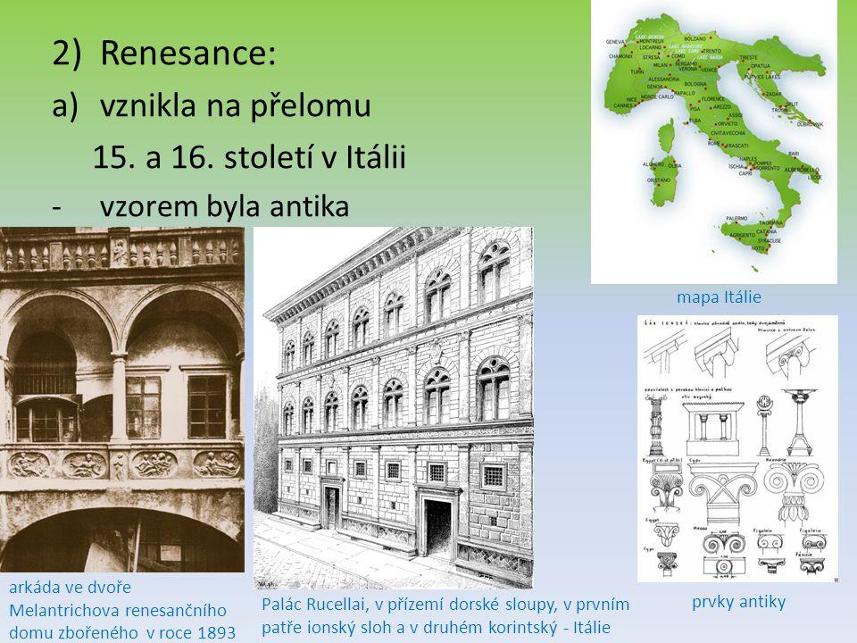 2)Renesance: a)vznikla na přelomu 15. a 16. století v Itálii -vzorem byla antika arkáda ve dvoře Melantrichova renesančního domu zbořeného v roce 1893
