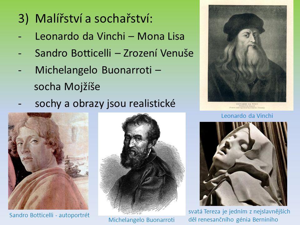 3)Malířství a sochařství: -Leonardo da Vinchi – Mona Lisa -Sandro Botticelli – Zrození Venuše -Michelangelo Buonarroti – socha Mojžíše -sochy a obrazy