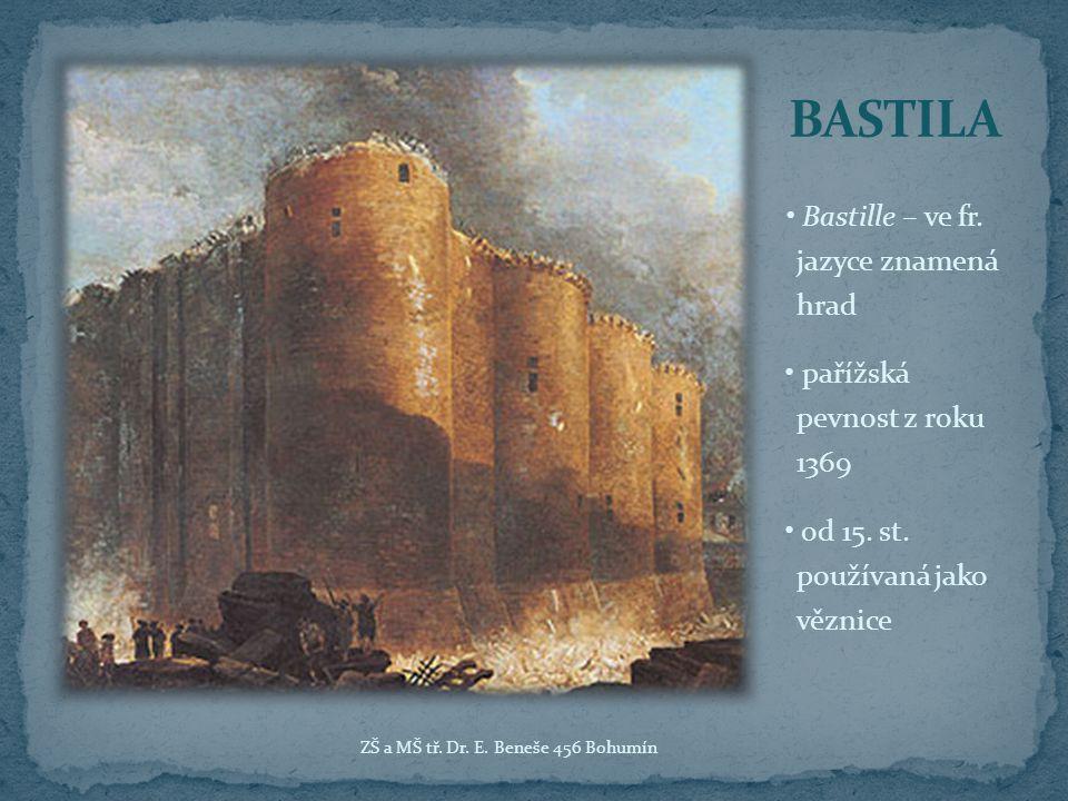 Bastille – ve fr.jazyce znamená hrad pařížská pevnost z roku 1369 od 15.