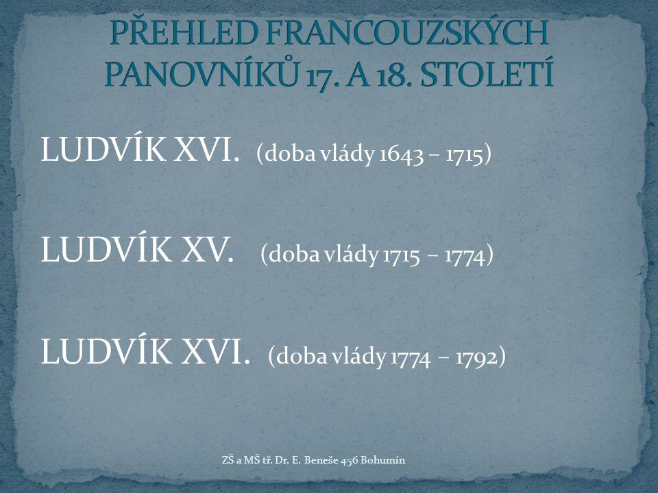 LUDVÍK XVI.(doba vlády 1643 – 1715) LUDVÍK XV. (doba vlády 1715 – 1774) LUDVÍK XVI.
