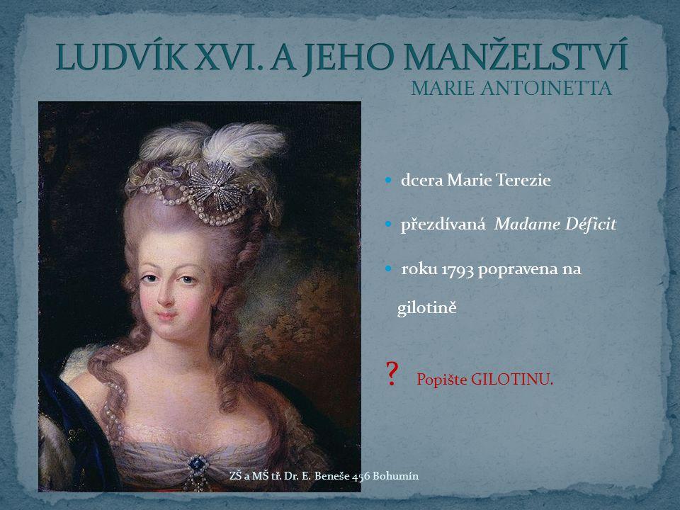 MARIE ANTOINETTA dcera Marie Terezie přezdívaná Madame Déficit roku 1793 popravena na gilotině .