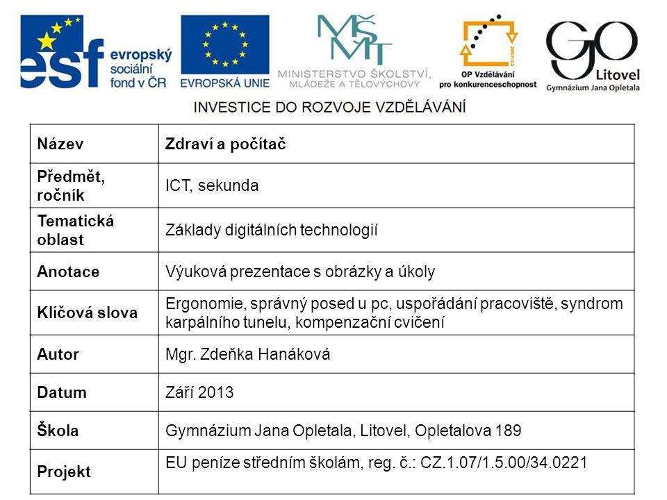 NázevZdraví a počítač Předmět, ročník ICT, sekunda Tematická oblast Základy digitálních technologií AnotaceVýuková prezentace s obrázky a úkoly Klíčov