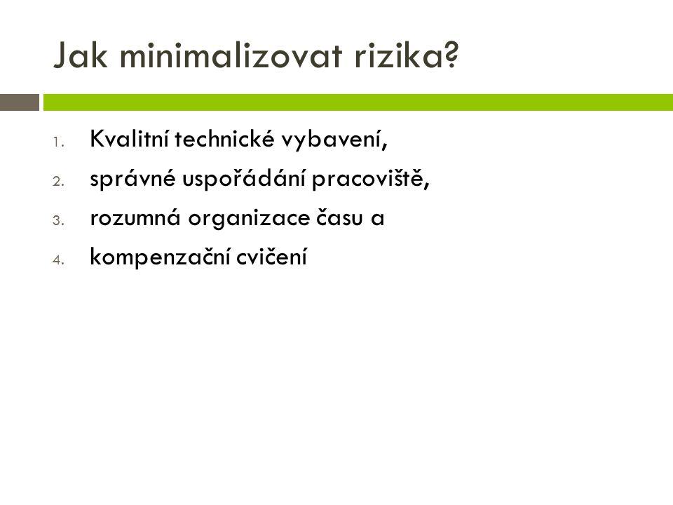 Jak minimalizovat rizika? 1. Kvalitní technické vybavení, 2. správné uspořádání pracoviště, 3. rozumná organizace času a 4. kompenzační cvičení