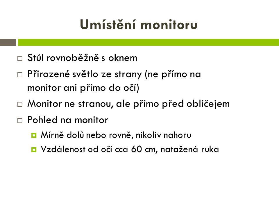 Umístění monitoru  Stůl rovnoběžně s oknem  Přirozené světlo ze strany (ne přímo na monitor ani přímo do očí)  Monitor ne stranou, ale přímo před o