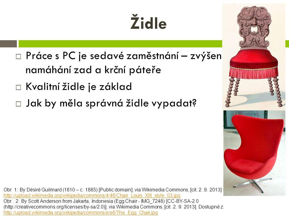 Židle  Práce s PC je sedavé zaměstnání – zvýšené namáhání zad a krční páteře  Kvalitní židle je základ  Jak by měla správná židle vypadat? Obr. 1: