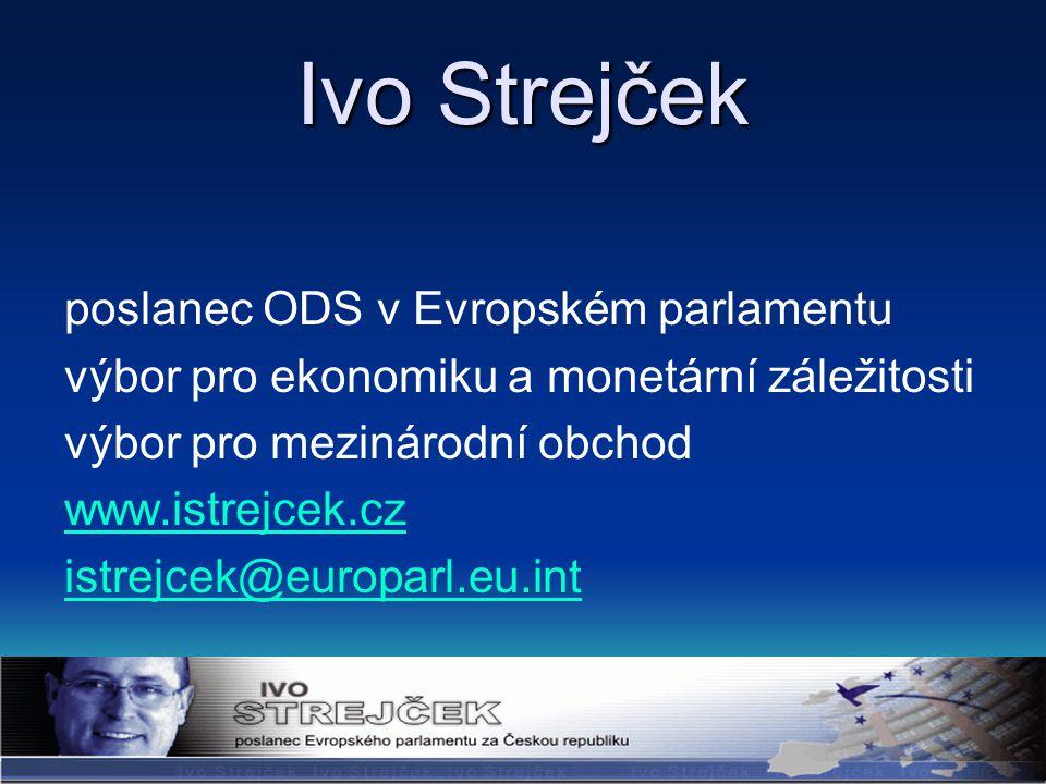 Ivo Strejček poslanec ODS v Evropském parlamentu výbor pro ekonomiku a monetární záležitosti výbor pro mezinárodní obchod www.istrejcek.cz istrejcek@europarl.eu.int