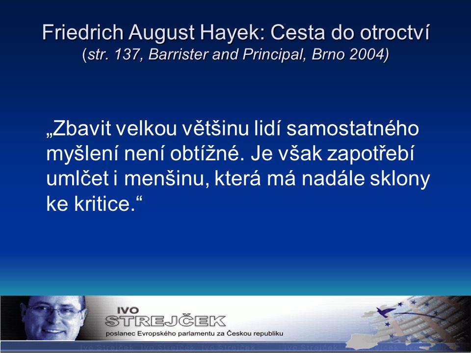 """Friedrich August Hayek: Cesta do otroctví (str. 137, Barrister and Principal, Brno 2004) """"Zbavit velkou většinu lidí samostatného myšlení není obtížné"""