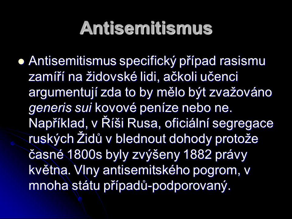 Antisemitismus Antisemitismus specifický případ rasismu zamíří na židovské lidi, ačkoli učenci argumentují zda to by mělo být zvažováno generis sui kovové peníze nebo ne.