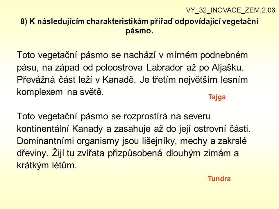 8) K následujícím charakteristikám přiřaď odpovídající vegetační pásmo. Toto vegetační pásmo se nachází v mírném podnebném pásu, na západ od poloostro