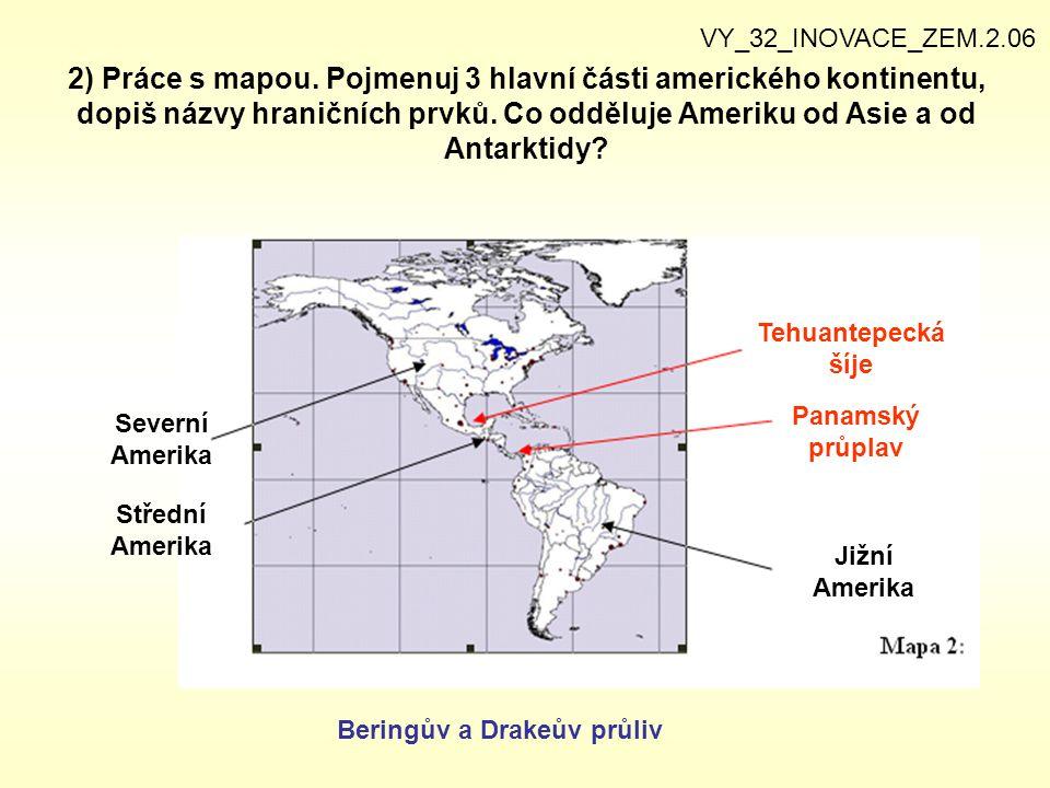 2) Práce s mapou. Pojmenuj 3 hlavní části amerického kontinentu, dopiš názvy hraničních prvků. Co odděluje Ameriku od Asie a od Antarktidy? VY_32_INOV