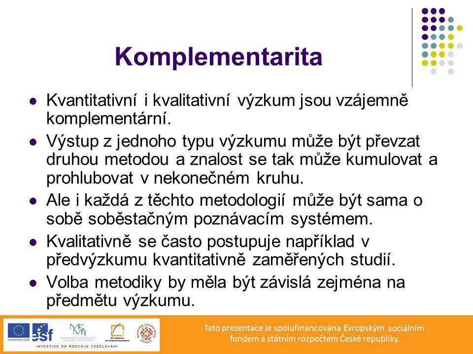 Komplementarita Kvantitativní i kvalitativní výzkum jsou vzájemně komplementární.