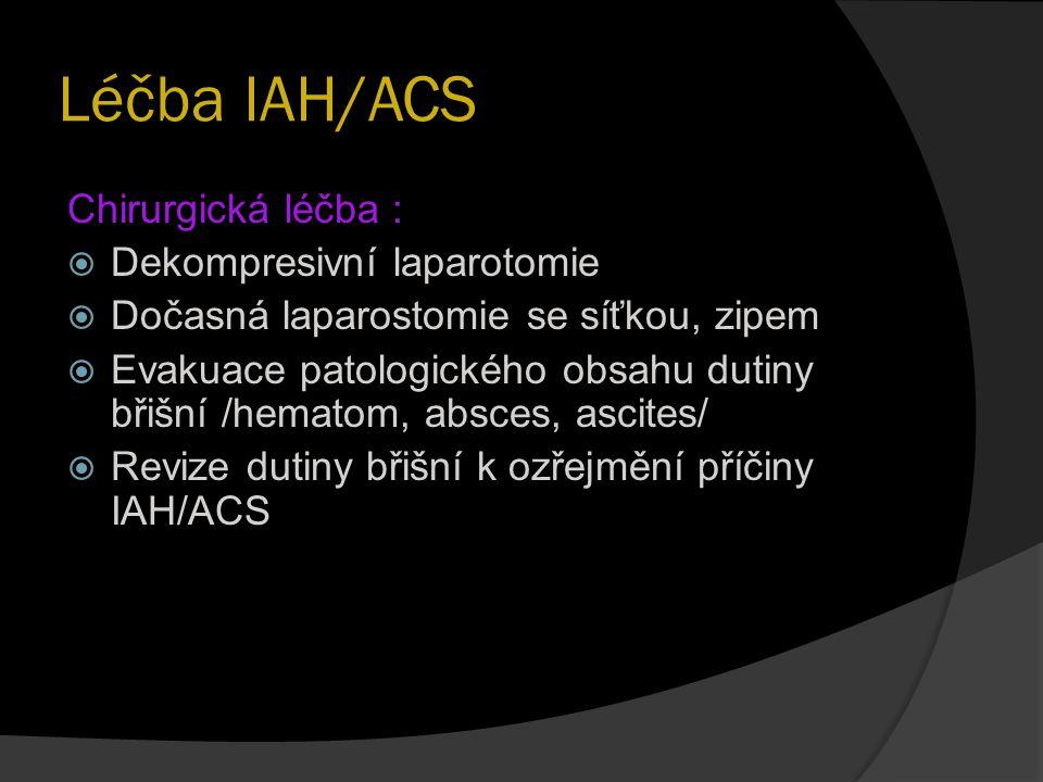 Léčba IAH/ACS Chirurgická léčba :  Dekompresivní laparotomie  Dočasná laparostomie se síťkou, zipem  Evakuace patologického obsahu dutiny břišní /h