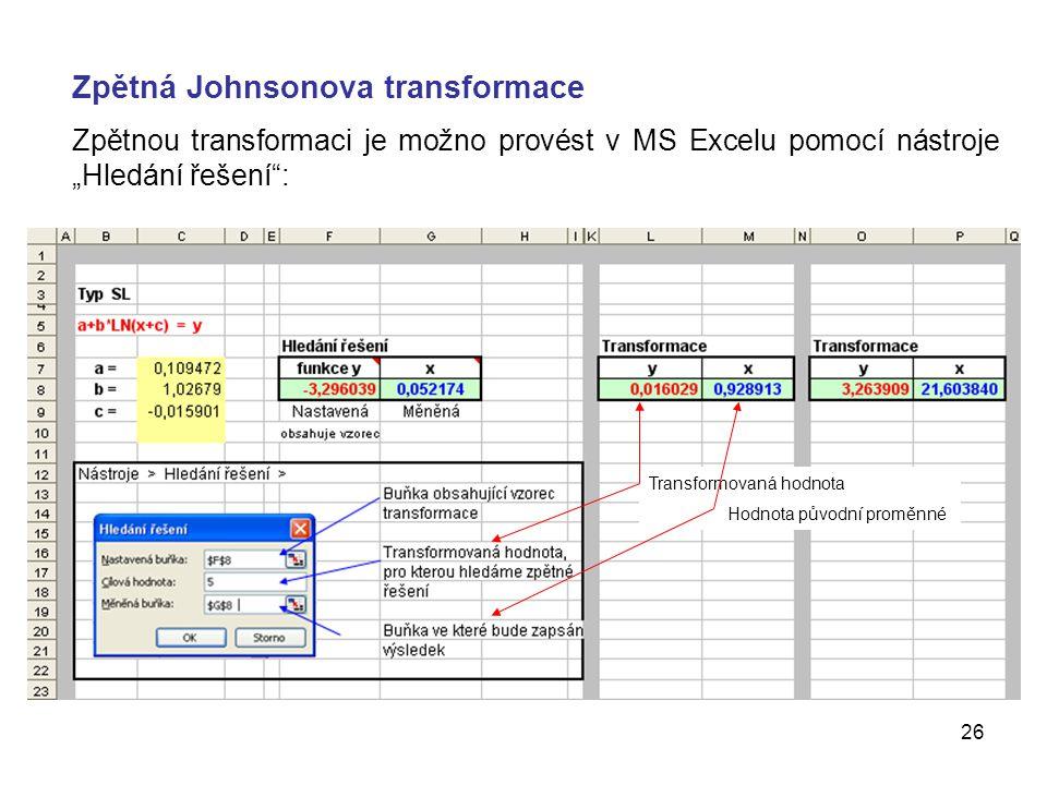 """26 Zpětná Johnsonova transformace Zpětnou transformaci je možno provést v MS Excelu pomocí nástroje """"Hledání řešení : Transformovaná hodnota Hodnota původní proměnné"""