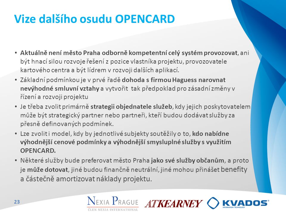 Aktuálně není město Praha odborně kompetentní celý systém provozovat, ani být hnací silou rozvoje řešení z pozice vlastníka projektu, provozovatele ka