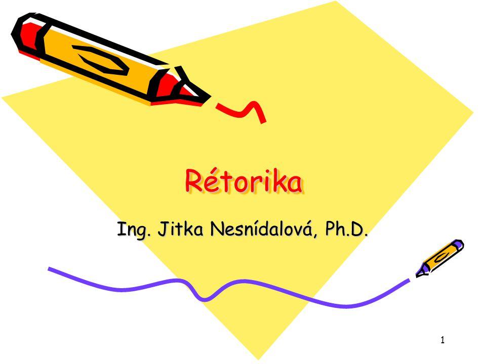 1 RétorikaRétorika Ing. Jitka Nesnídalová, Ph.D.