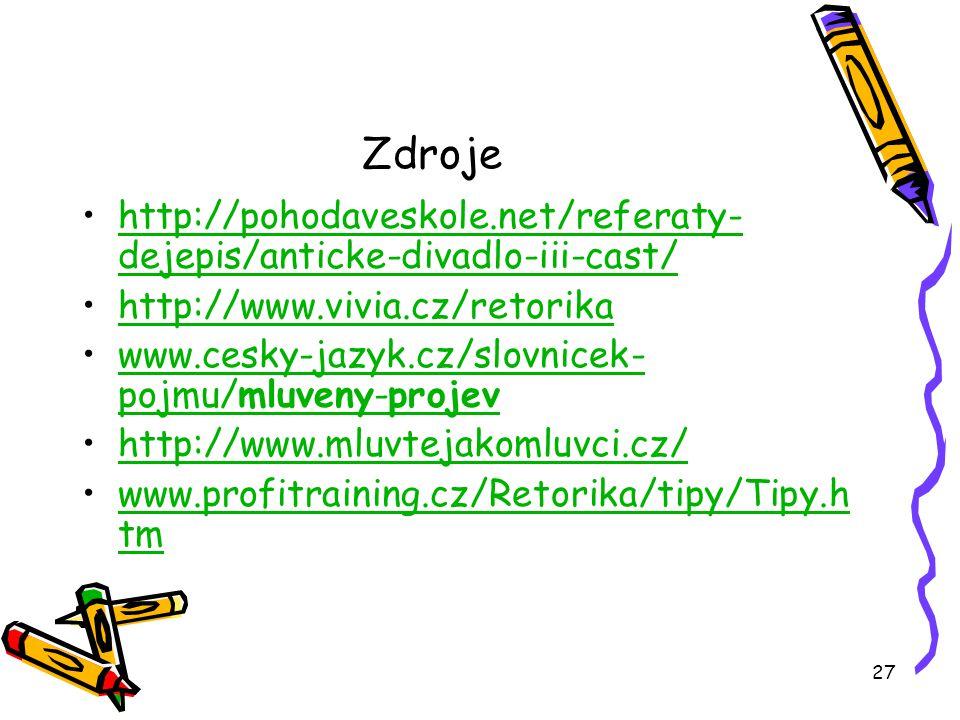 27 Zdroje http://pohodaveskole.net/referaty- dejepis/anticke-divadlo-iii-cast/http://pohodaveskole.net/referaty- dejepis/anticke-divadlo-iii-cast/ http://www.vivia.cz/retorika www.cesky-jazyk.cz/slovnicek- pojmu/mluveny-  projevwww.cesky-jazyk.cz/slovnicek- pojmu/mluveny-  projev http://www.mluvtejakomluvci.cz/ www.profitraining.cz/Retorika/tipy/Tipy.h tmwww.profitraining.cz/Retorika/tipy/Tipy.h tm