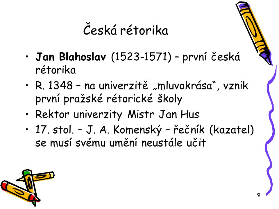 """9 Česká rétorika Jan Blahoslav (1523-1571) – první česká rétorika R. 1348 – na univerzitě """"mluvokrása"""", vznik první pražské rétorické školy Rektor uni"""