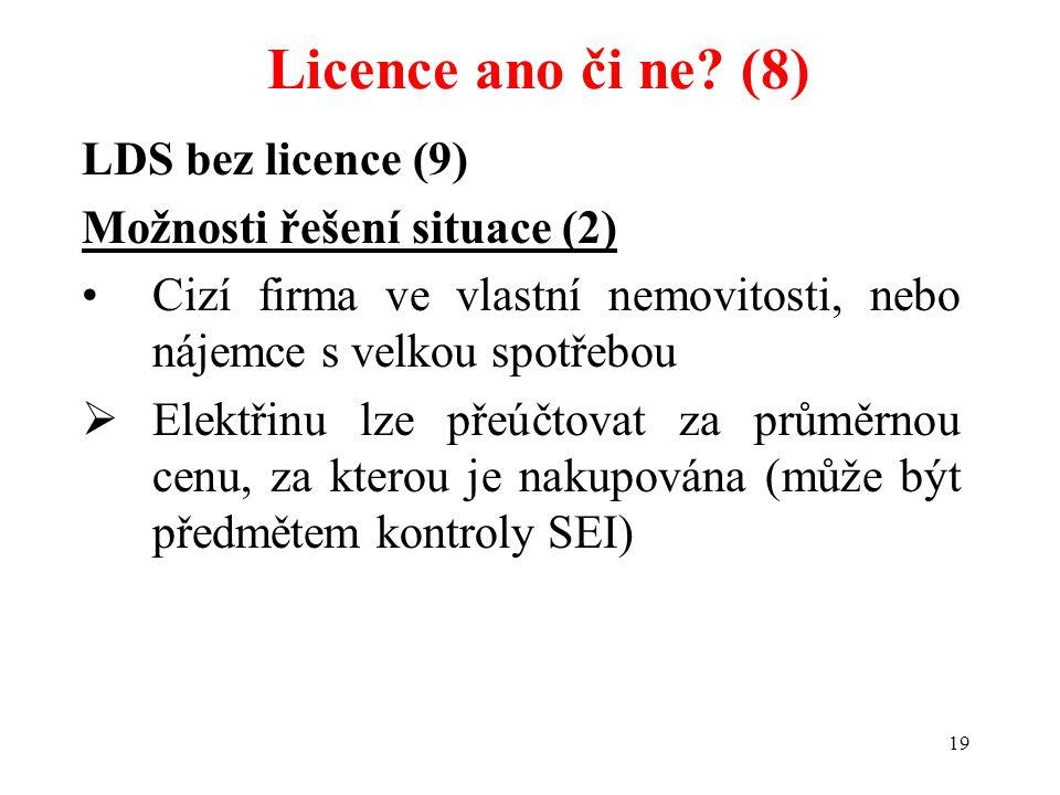 19 LDS bez licence (9) Možnosti řešení situace (2) Cizí firma ve vlastní nemovitosti, nebo nájemce s velkou spotřebou  Elektřinu lze přeúčtovat za pr