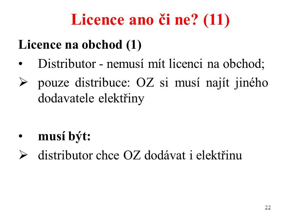 22 Licence na obchod (1) Distributor - nemusí mít licenci na obchod;  pouze distribuce: OZ si musí najít jiného dodavatele elektřiny musí být:  dist