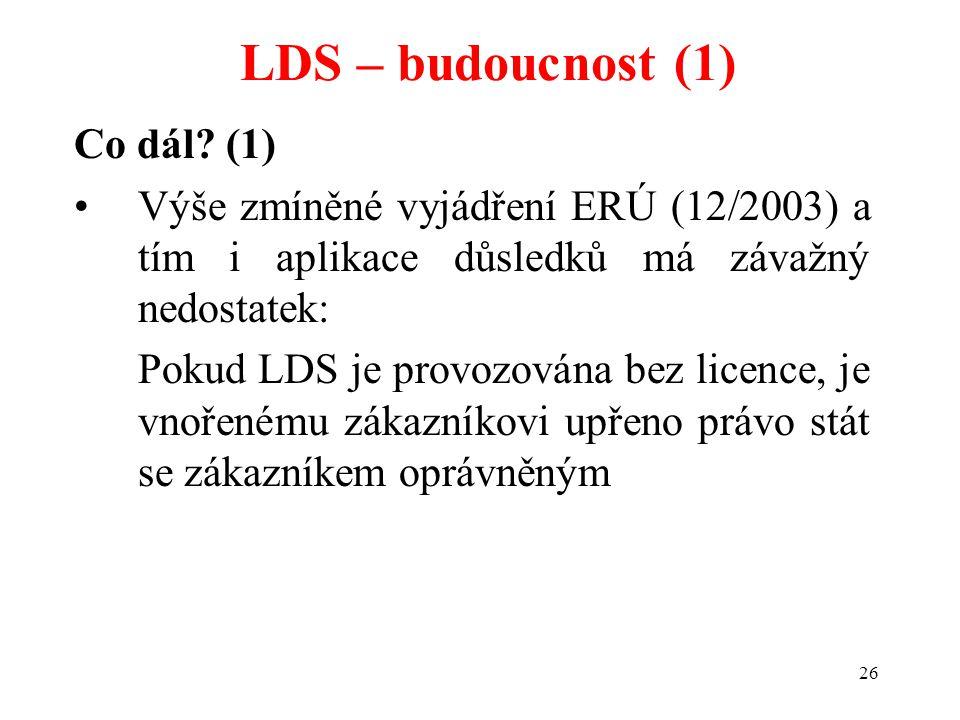 26 Co dál? (1) Výše zmíněné vyjádření ERÚ (12/2003) a tím i aplikace důsledků má závažný nedostatek: Pokud LDS je provozována bez licence, je vnořeném