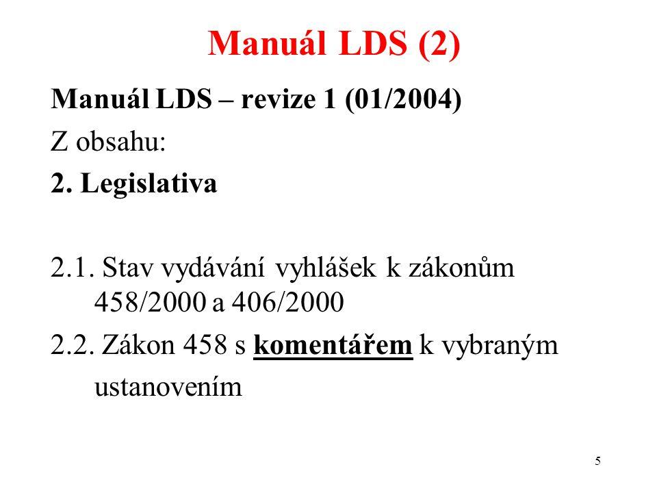 5 Manuál LDS – revize 1 (01/2004) Z obsahu: 2. Legislativa 2.1. Stav vydávání vyhlášek k zákonům 458/2000 a 406/2000 2.2. Zákon 458 s komentářem k vyb