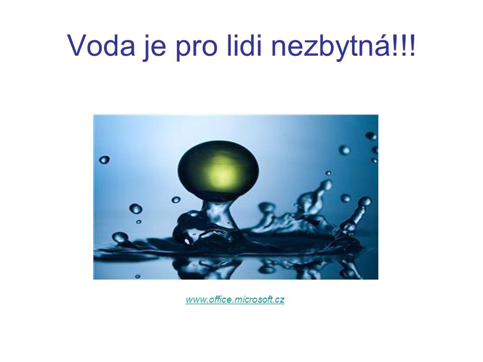 Voda je pro lidi nezbytná!!! www.office.microsoft.cz